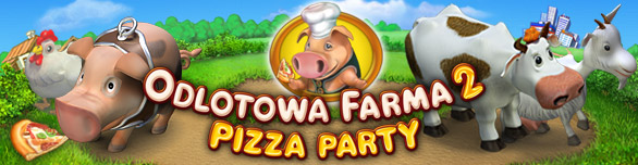 Odlotowa Farma 2: Pizza Party!