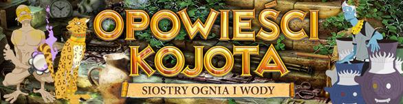 Opowieści Kojota: Siostry Ognia i Wody
